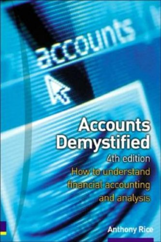 Accounts Demystified: How to Understand Financial Accounting and Analysis