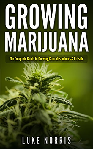 Growing Marijuana: The Complete Guide to Growing Cannabis Indoors  AND  Outside