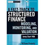 A Fast Track To Structured Finance Modeling, Monitoring and Valuation: Jump Start VBA ~ William Preinitz