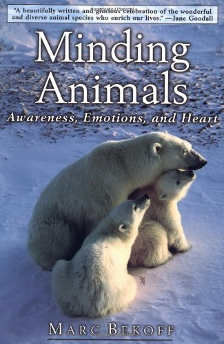 Minding Animals: Awareness, Emotions, and Heart, Bekoff, Marc