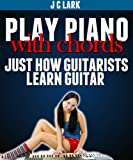 51U 8VkKQ3L. SL160  Play Piano With Chords   The Way Teenagers Learn to Play Guitar