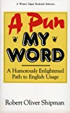 A Pun My Word: A Humorously Enlightened Path to English Usage