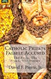 David F. Pierre Jr Catholic Priests Falsely Accused: The Facts, The Fraud, The Stories