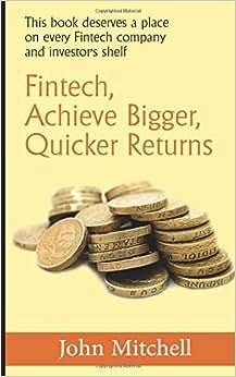 Fintech, Achieve Bigger, Quicker Returns