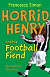 Francesca Simon Horrid Henry and the Football Fiend: Bk. 15