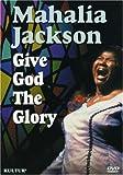 Mahalia Jackson - Give God the Glory