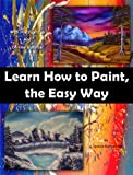 img - for Learn How to Paint, The Easy Way: With practical tips and on-line material book / textbook / text book