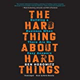 By Ben Horowitz The Hard Thing about Hard Things: Building a Business When There Are No Easy Answers (Unabridged) [Audio CD]