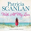 With All My Love (       UNABRIDGED) by Patricia Scanlan Narrated by Deirdre Purcell