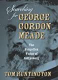 9780811708135: Searching for George Gordon Meade: The Forgotten Victor of Gettysburg