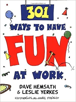 301 Ways to Have Fun At Work: Dave Hemsath, David Hemsath, Leslie