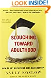 Slouching Toward Adulthood: How to Let Go So Your Kids Can Grow Up