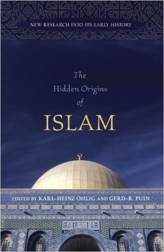 The Hidden Origins of Islam: New Research into Its Early History written by Karl-Heinz Ohlig