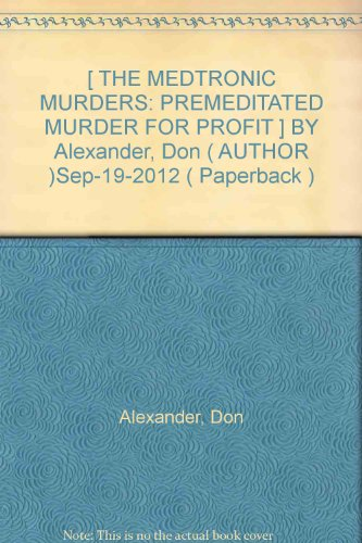 -the-medtronic-murders-premeditated-murder-for-profit-by-alexander-don-author-sep-19-2012-paperback-