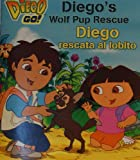 img - for Diego's Wolf Pup Rescue-Go Diego Go! Written in English & Spanish. book / textbook / text book