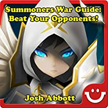Summoners War Guide: Beat Your Opponents! Audiobook by Josh Abbott Narrated by Tim Titus