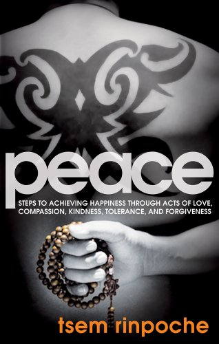 Peace: Steps to Achieving Happiness Through Acts of Love, Compassion, Kindness, Tolerance and Forgiveness