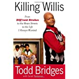 Killing Willis: From Diff'rent Strokes to the Mean Streets to the Life I Always Wantedby Todd Bridges