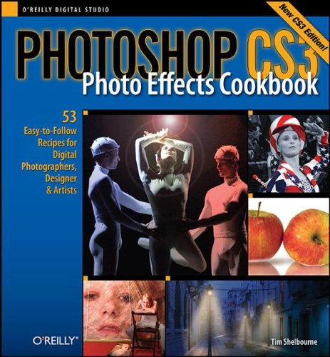 Photoshop CS3 Photo Effects Cookbook: 53 Easy-to-Follow Recipes for Digital Photographers, Designers, and Artists, by Tim Shelbourne