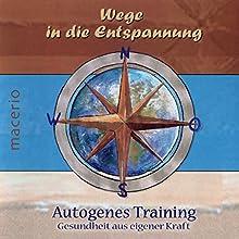 Wege in die Entspannung: Autogenes Training - Gesundheit aus eigener Kraft Hörbuch von Petra Schöberl Gesprochen von: Petra Schöberl