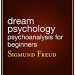 Dream Psychology: Psychoanalysis for Beginners   Sigmund Freud