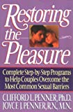 Restoring the Pleasure: Complete Step-by-Step Programs to Help Couples Overcome the Most Common Sexual Barriers (0849934648) by Clifford L. Penner