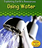 img - for Using Water (Exploring Earth's Resources) by Sharon Katz Cooper (2007-01-24) book / textbook / text book