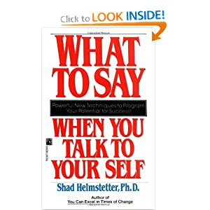 What to Say When you Talk To Yourself [Mass Market Paperback] — by Shad Helmstetter
