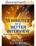 15 Minutes to a Better Interview: What I Wish EVERY Job Candidate Knew (English Edition)