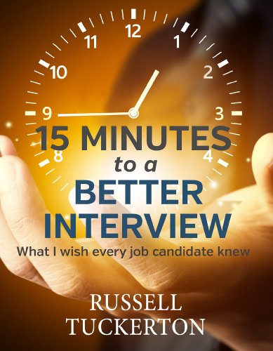 Must-Have For All Personal Libraries: Improve Your Chance of Getting That Dream Job – What I Wish EVERY Job Candidate Knew: 15 Minutes to a Better Interview by Russell Tuckerton