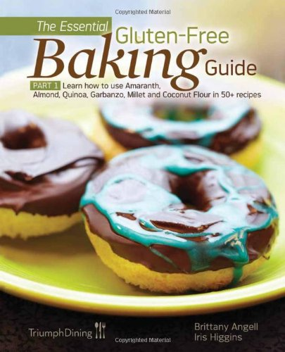 The Essential Gluten-Free Baking Guide Part 1 by Brittany Angell, Iris Higgins