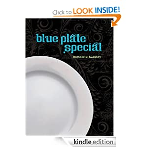 Kindle Daily Book Deal: Blue Plate Special, by Michelle D. Kwasney. Publisher: Chronicle Books (September 23, 2009)