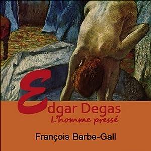 Edgar Degas, l'homme pressé Discours