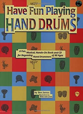 Have Fun Playing Hand Drums: A Book and Cd for Playing the Djembe, Conga, and Bongo Drums (The Ultimate Beginner Series)