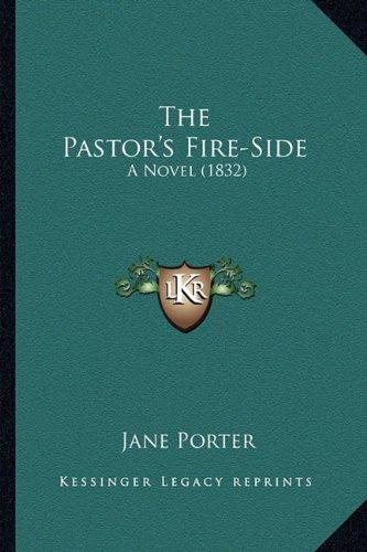 The Pastor's Fire-Side the Pastor's Fire-Side: A Novel (1832) a Novel (1832)