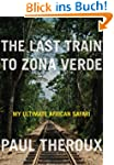 The Last Train to Zona Verde: My Ulti...