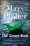 The Green Boat: Reviving Ourselves in Our Capsized Culture (1594485852) by Pipher, Mary