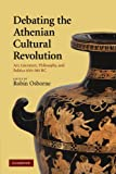 img - for Debating the Athenian Cultural Revolution: Art, Literature, Philosophy, and Politics 430-380 BC book / textbook / text book