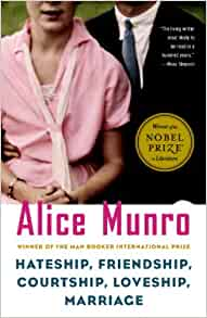 hateship friendship courtship loveship marriage Alice munro was born alice ann laidlaw in wingham, ontario her father, was a  fox and mink farmer, and her mother, was a schoolteacher.