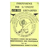 Independence for St. Vincent and the Grenadines : YULIMOs views on national independence and proposals for an...