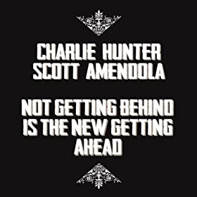 Charlie Hunter &amp; Scott Amendola - Not Getting Behind Is The New Getting Ahead