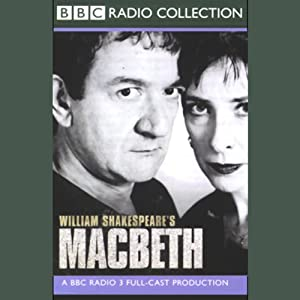 BBC Radio Shakespeare: Macbeth (Dramatized) | [William Shakespeare]