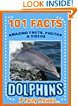 101 Facts... Dolphins! Amazing Facts,...