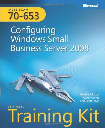 Mcts Self -paced Training Kit, Exam 70-653: Configuring Windows Small Business Server 2008 (Pro - Certification)