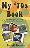 "My '70s Book: The ""When I Was A Kid..."" Book For The Generation That Grew Up In The '70s"