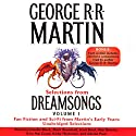 DreamSongs, Volume I Hörbuch von George R. R. Martin Gesprochen von: George R. R. Martin, Roy Dotrice, Adrian Paul, Erik Davies, Claudia Black