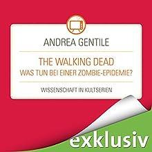 The Walking Dead: Was tun bei einer Zombie-Epidemie? (Wissenschaft in Kultserien) Hörbuch von Andrea Gentile Gesprochen von: Robert Frank