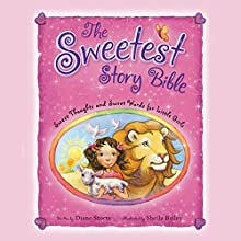 The Sweetest Story Bible: Sweet Thoughts and Sweet Words for Little Girls Audiobook by Diane Stortz Narrated by Roma Downey