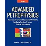 Advanced Petrophysics: Volume 2: Dispersion, Interfacial Phenomena/Wettability, Capillarity/Capillary Pressure...
