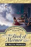 Challenged by the Book of Mormon (Challenged By the Restoration) (1886249288) by E. Keith Howick